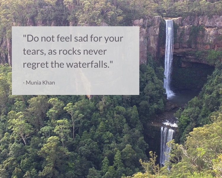 Munia Khan waterfall quote - Do not feel sad for your tears, as rocks never regret the waterfalls.